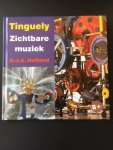 Hofland, H.J.A. - Tinguely. Zichtbare muziek