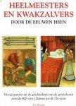 Elvader, J. A. - Heelmeesters en kwakzalvers door de eeuwen heen, Hoogtepunten uit de geschiedenis van de geneeskunst 600 v. Christus tot de 17e eeuw