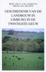 Jansen, J.C.G.M. en W.J.N.J.Rutten - Geschiedenis van de Landbouw in Limburg in de Twintigste Eeuw