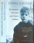 Shriver, Lionel Vertaald door Mieke Trouw  Omslagontwerp Suzan Beijer  Auteursfoto Jerry Bauer - We moeten het even over Kevin hebben