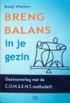 Wiechers, Baudy (GESIGNEERD) - Breng balans in je gezin; gezinsoverleg met de C.O.N.S.E.N.T.-methode [consent]