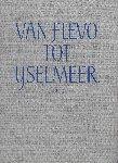 DRAAISMA, HENK (inleiding) & FEMKE en WALT VERWEY (fotografie) - Van Flevo- tot IJselmeer
