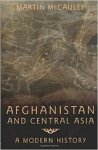 McCauley, Martin - Afghanistan and Central Asia / A Modern History