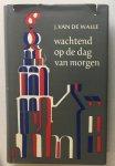 Walle, Johan van de ; Gerrit Noordzij (stofomslag) - Wachtend op de dag van morgen