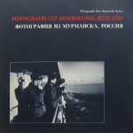 Heyne, Tom; Andries Rodenboog; et al - Fotografie uit Moermansk, Rusland = Photography from Murmansk, Russia = Fotografija iz Murmanska, Rossija