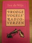 Wijs, Ivo  de - Vroege Vogels' radioverzen ;een jubileumbundel met nieuwe verzen uit het VARA-programma Vroege Vogels