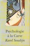 Soudijn, Karel - Psychologie  à la carte- over het dagelijks leven en de psychologie - 18 hoofdst. over alledaagse verschijnselen als creativiteit, rationaliteit, verzamelwoede, voornemens, uitvluchten , pijnhysterie e.a
