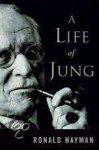 Ronald Hayman - A life of Jung