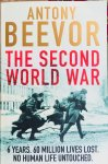Beevor, Antony. - The Second World War. 6 years. 60 million lives lost. No human life untouched.