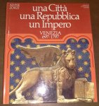 Alvise Zorzi - Una Città, una Repubblica, un Impero, Venezia 697-1797