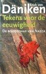 Daniken , Erich von .  [ isbn 9789024509867 ] 1217 - Tekens  voor  de  Eeuwigheid . ( De boodschap van Nazca . ) Waartoe dienden de gigantische lijnen en figuren in de vlakte van Nazca Peru, die door het werk van Erich von Däniken over de hele wereld bekend werden?  -