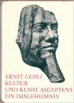 Uehli, Ernst - Kultur und Kunst Aegyptens. Ein Isisgeheimnis