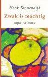 Henk Binnendijk - Zwak is machtig / bijbelstudies
