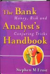 Frost, Stephen M. - The Bank Analyst's Handbook. Money, Risk and Conjuring Tricks