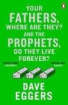 Eggers, Dave - Your Fathers, Where are They? And the
