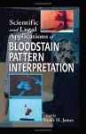 Stuart H. James - Scientific and Legal Applications of Bloodstain Pattern Interpretation