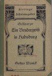 Grillparzer Franz / für den Schulgebrauch herausgegeben von Gustav Waniek - Ein Bruderzwist in Habsburg. Trauerspiel in fünf Aufzügen