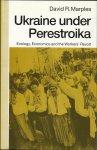 Marples, David R. - Ukraine under Perestroika - Ecology, Economics and the Workers`Revolt