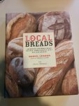 Leader, Daniel  Chattman, Lauren - Local Breads - Sourdough and Whole-Grain Recipes from Europe`s Best Artisan Bakers / Sourdough and Whole-Grain Recipes from Europe's Best Artisan Bakers