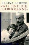 Regina Scheer - WIR SIND DIE LIEBERMANNS  -  die Geschichte einer Familie