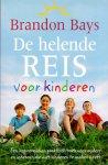 Bays, Brandon (ds1234) - De helende reis voor kinderen. Een inspirerend en praktisch boek voor ouders en iedereen die met kinderen te maken heeft