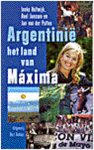 Holtwijk, Ineke; Janssen, R; Putten, J vd - Argentinië  -  Het land van Máxima