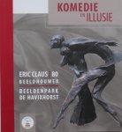 Bilt, Eric van der ; R. Ehrenstein ; Hugo van Hagen - Komedie en Illusie Eric Claus 80 Beelhouwer Beeldenpark De Havixhorst