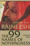 Bhagwan Shree Rajneesh (Osho) - The 99 names of nothingness; a darshan diary