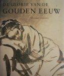 Runia, Epco - De glorie van de Gouden Eeuw. Nederlandse kunst uit de 17e eeuw. Tekeningen en prenten.