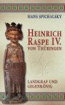 Spichalsky, Hans - Heinrich Raspe IV. von Thüringen / Landgraf und Gegenkönig