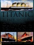 Mccluskie, T. a.o. - Titanic and her sisters Olympic and Britannic