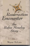 McLain W. - A resurrection encounter : the Rufus Moseley story