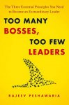 Peshawaria, Rajeev - Too Many Bosses, Too Few Leaders / The Three Essential Principles You Need to Become an Extraordinary Leader