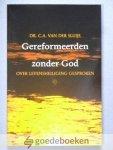 Sluijs, Dr. C.A. van der - Gereformeerden zonder God --- Over levensheiliging gesproken