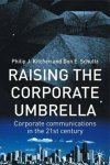 by Philip J. Kitchen  (Author), Don E. Schultz (Author) - Raising the Corporate Umbrella: Corporate Communications in the Twenty-First Century