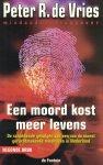 Vries, Peter R. de - Een moord kost meer levens - De schokkende gevolgen van een van de meest geruchtmakende misdrijven in Nederland