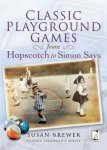 Brewer, Susan - Classic Playground Games from Hopscotch to Simon Says / From Hopscotch to Simon Says