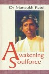 Patel, Dr, Mansukh - Awakening soulforce,