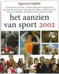 Aanzien van - Algemeen dagblad - HET AANZIEN VAN SPORT IN HET JAAR 2002 - TWAALF MAANDEN SPORT IN BEELD