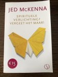 McKenna, Jed - Spirituele verlichting? Vergeet het maar! / vergeet het maar!