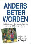 Vogel, Dr. A. - ANDERS BETER WORDEN - ADVIEZEN VOOR DE BEHANDELING VAN MEER DAN 250 AANDOENINGEN - VOLGENS DE INZICHTEN VAN A. VOGEL