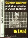 Wallraff  Günter  Vertaling Tinke Davids  en Irene Eichholz   met Omslagontwerp van  Jacques Janssen - Ik (Ali) Als Turkse arbeider in Duitse bedrijven