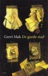 Geert Mak - De goede stad / loslopende beschouwingen en reisnotities