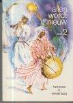 Lam, Hanna en Wim ter Burg - Alles wordt Nieuw  - de grote bundel -  deel 2  - 60 bijbelliederen - verzamelbundel  2 - de delen 3. 4.  - tekst  en muziek - met begeleiding van piano of orgel en melodie instrumenten