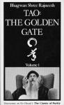 Bhagwan Shree Rajneesh (Osho) - Tao: the golden gate, volume 1 / Discourses on Ho Hsuan's The Classic of Purity