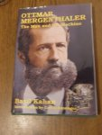 Kahan, Basil - Ottmar Mergenthaler. The man and his machine. A biographical appreciation of the inventor on his centennial