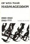 Telder, Robert de - Op weg naar harmageddon. 1920-1945 1945-????. Een chronologisch overzicht van 70 jaar politiek en oorlog, zowel in Europa als in het Midden-Oosten.