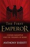 Anthony Everitt - The First Emperor