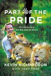 Kevin Richardson Tony Park - Part of the Pride My Life Among the Big Cats of Africa