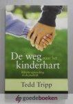 Tripp, Tedd - De weg naar het kinderhart --- Bijbelse opvoeding in de praktijk